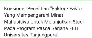 """Kuesioner Penelitian """"Faktor – Faktor Yang Mempengaruhi Minat Mahasiswa Untuk Melanjutkan Studi Pada Program Pasca Sarjana FEB Universitas Tanjungpura"""""""